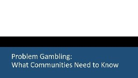 Problem Gambling – What Communities Need to Know